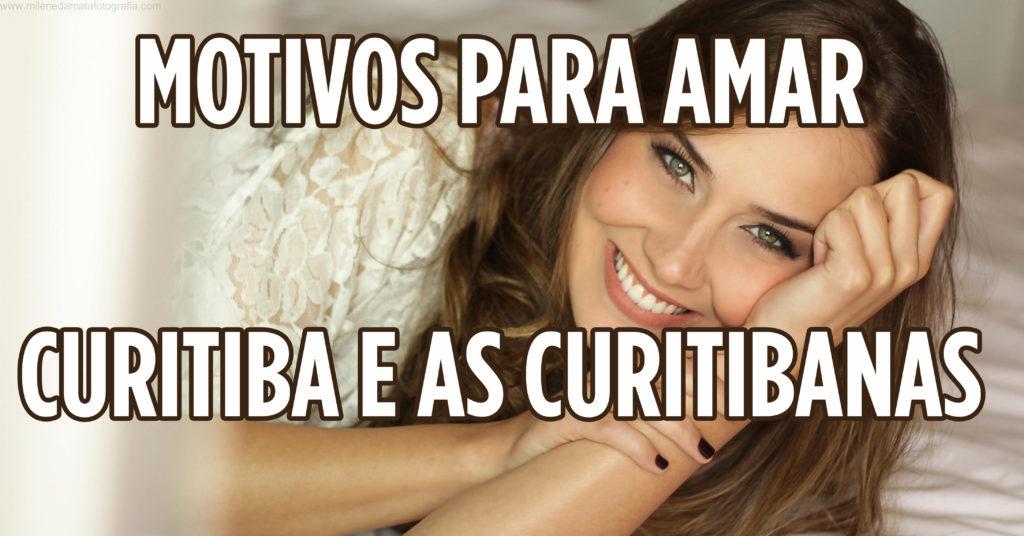 Motivos para amar Curitiba e as curitibanas